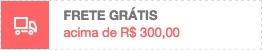 Frete grátis acima de R$ 300,00
